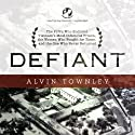 Defiant: The POWs Who Endured Vietnam's Most Infamous Prison, the Women Who Fought for Them, and the One Who Never Returned Audiobook by Alvin Townley Narrated by Joe Barrett