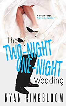 The Two-Night One-Night Wedding by [Ringbloom, Ryan]