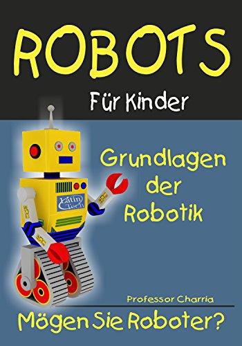 Grundlagen der Robotik (Roboter fur Kinder 1) (German Edition)