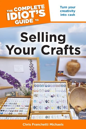 The Complete Idiot's Guide to Selling Your Crafts: Turn Your Creativity into Cash ()