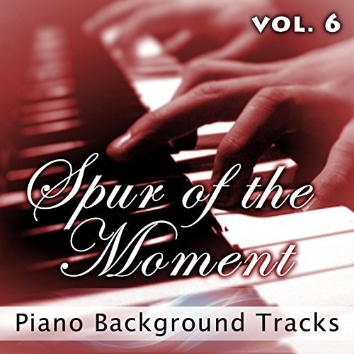 (Spur of the Moment, Vol. 6 (Piano Background)
