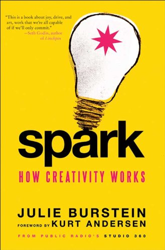Spark: How Creativity Works by [Andersen, Kurt, Julie Burstein]