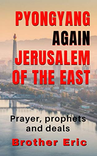 Pyongyang Again Jerusalem of the East: Prayer, prophets and deals