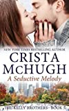 A Seductive Melody (The Kelly Brothers) (Volume 5)