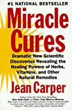 Miracle Cures: Dramatic New Scientific Discoveries Revealing the Healing Powers of Herbs, Vitamins, and Other Natural Remedies