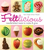 img - for Feltlicious: Needle-Felted Treats to Make & Give book / textbook / text book