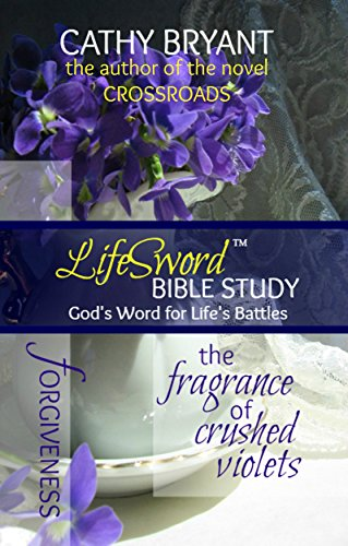 THE FRAGRANCE OF CRUSHED VIOLETS (LifeSword Bible Study Book 1) by [Bryant, Cathy]