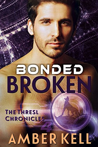 Bonded Broken (The Thresl Chronicles Book 4)