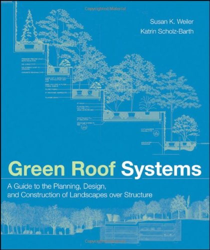 Green Roof Systems : A Guide to the Planning, Design and Construction of Building Over Structure