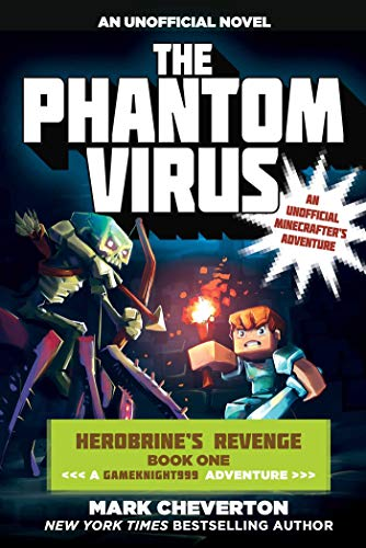 The Phantom Virus: Herobrine?s Revenge Book One (A Gameknight999 Adventure): An Unofficial Minecrafter?s Adventure (Gameknight999 Series 1) -