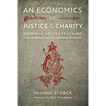 An Economics of Justice and Charity: Catholic Social Teaching, Its Development and Contemporary Relevance