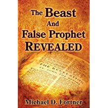 The Beast and False Prophet Revealed (Bible Prophecy Revealed Book 2)