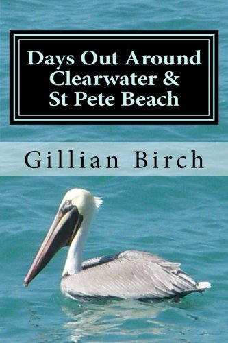 Days Out Around Clearwater & St Pete Beach (Days out in Florida) (Volume 6) ()
