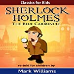The Blue Carbuncle: Classics for Kids: Sherlock Holmes, Book 1 | Mark Williams