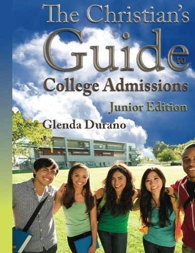 The Christian's Guide To College Admissions - Junior's Edition (Volume 1) by Glenda Durano (2011-08-01)