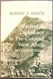 Warfare and Diplomacy in Pre-Colonial West Africa, Smith, Robert S., 0299123308