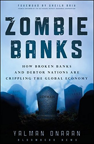 Zombie Banks  How Broken Banks And Debtor Nations Are Crippling The Global Economy