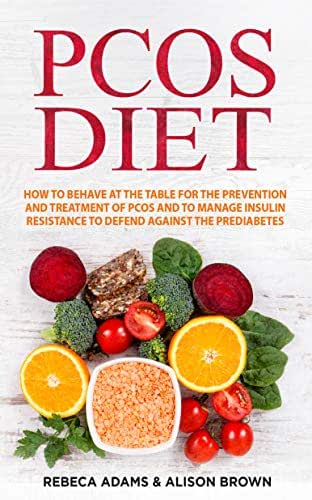 PCOS Diet: How to behave at the table for the prevention and treatment of PCOS and to Manage Insulin Resistance to Defend Against the Prediabetes. ( 2 Books in 1 )