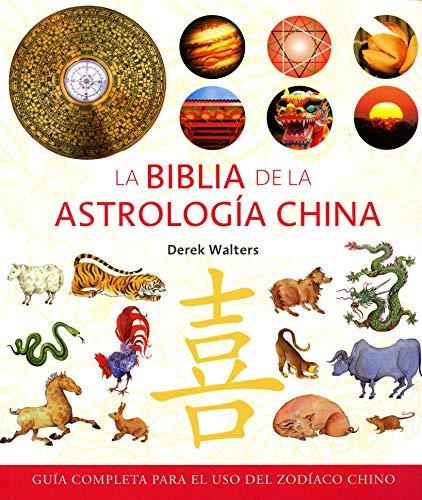 La biblia de la astrología china: Guía completa para el uso del zodíaco chino (Cuerpo - Mente)