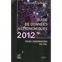 Guide de données astronomiques pour l'observation du ciel : Calendriers, Soleil, Lune, Planètes, Astéroïdes, Satellites, Comètes, Etoiles