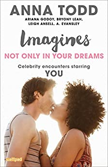 Imagines: Not Only in Your Dreams (Imagines: Celebrity Encounters Starring You) by [Todd, Anna, Godoy, Ariana, Leah, Bryony, Ansell, Leigh, Evansley, A.]