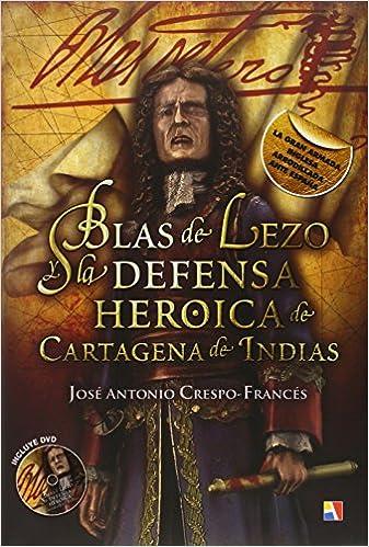 Blas De Lezo Y La Defensa Heroica De Cartagena De Indias: Amazon.es: Crespo, José Antonio: Libros