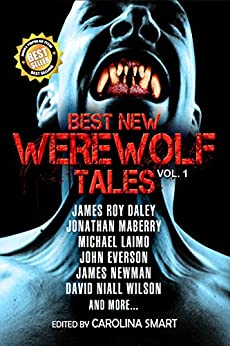 Best New Werewolf Tales (Vol. 1) by [Daley, James Roy, Jonathan Maberry, John Everson, James Newman, Michael Lamio, David Niall Wilson]