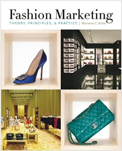 Fashion Marketing: Theory, Principles & Practice By Marianne C. Bickle