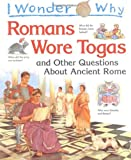 I Wonder Why Romans Wore Togas and Other Questions About Ancient Rome