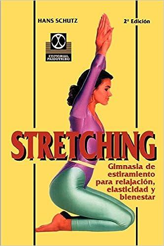 Descargar pdf ebooks gratis Stretching: Gimnasia de Estiramientos Para Relajacion, Elasticidad Y Bienestar (Coleccion Cuerpo Sano) PDF CHM ePub