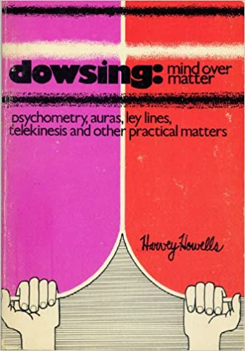 Dowsing: Mind Over Matter (Psychometry, Auras, Ley Lines