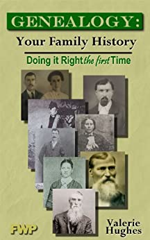 Genealogy: Your Family History, Doing It Right The First Time by [Hughes, Valerie]