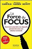 La Force du Focus - Comment atteindre vos objectifs personnels avec une absolue certitude