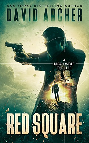 Red Square - An Action Thriller Novel (A Noah Wolf Novel, Thriller,...