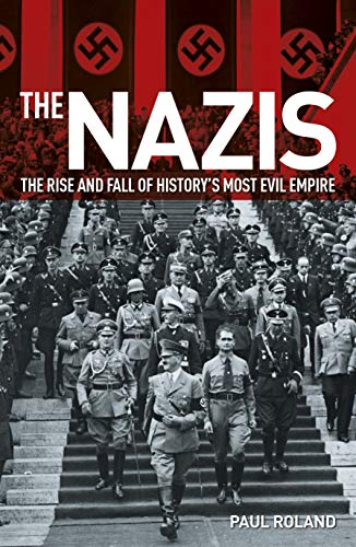 The Nazis: The Rise and Fall of History's Most Evil Empire