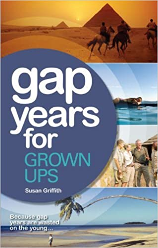 Book Gap Years for Grown Ups: The Most Comprehensive, Practical Guide from the Leading Gap Year Specialist by Susan Griffith (2011-08-16)