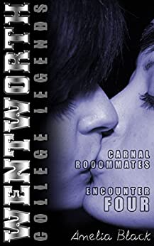 Wentworth College Legends - Carnal Roommates - Encounter Four: A Wentworth College Adult Quickie by [Black, Amelia]