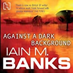 Against a Dark Background | Iain M. Banks