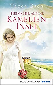 Heimkehr auf die Kamelien-Insel: Roman (Kamelien-Insel-Saga 3) (German Edition)
