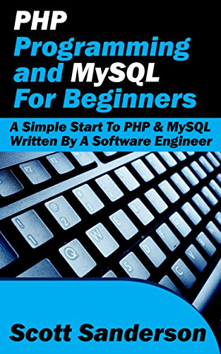 PHP Programming and MySQL For Beginners: A Simple Start To PHP & MySQL (Written By A Software Engineer) Doc