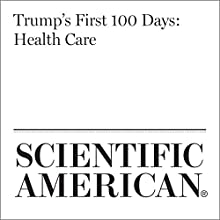 Trump's First 100 Days: Health Care Other by Sara Goudarzi Narrated by Jef Holbrook
