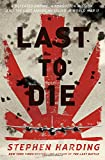 Last to Die: A Defeated Empire, a Forgotten Mission, and the Last American Killed in World War II