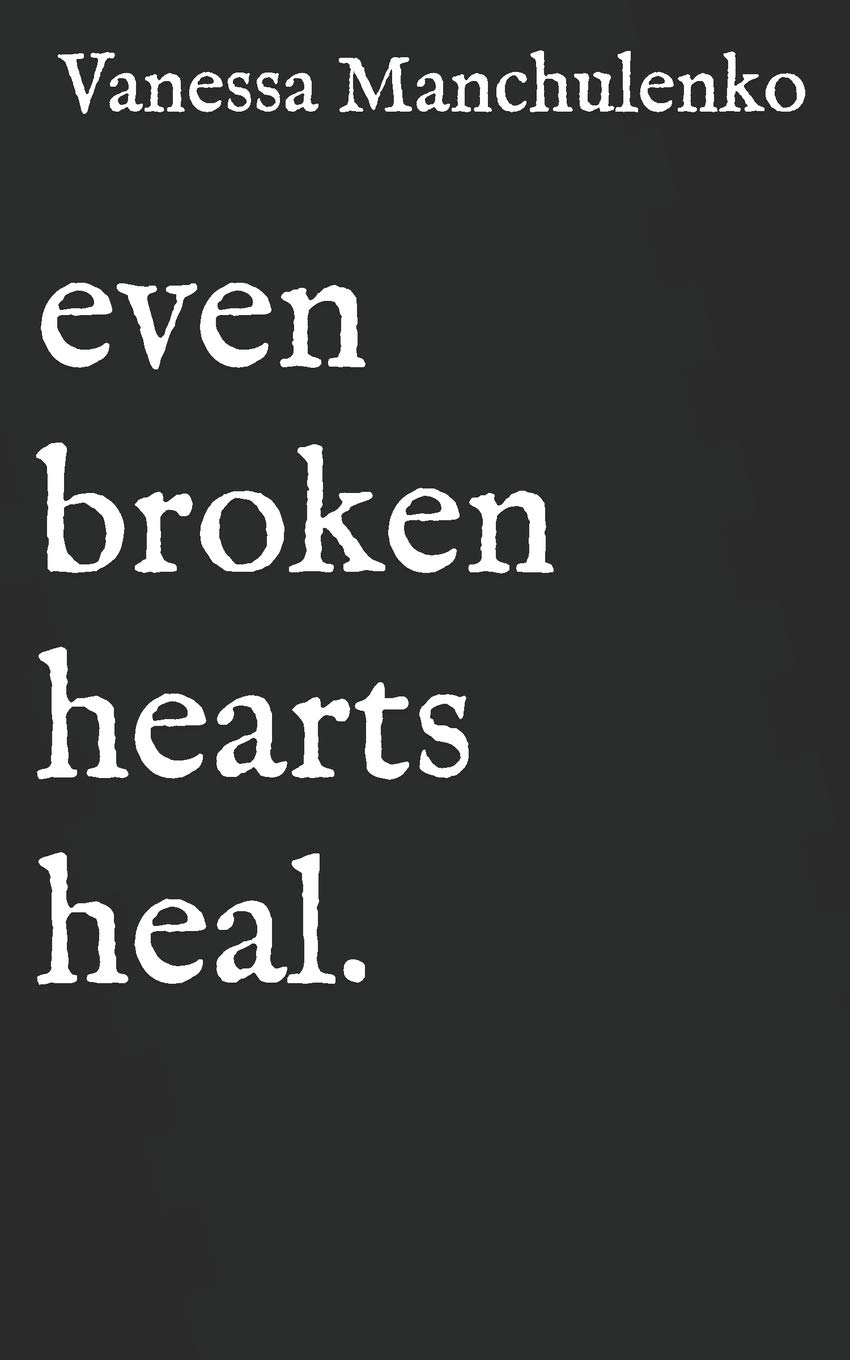 Amazon Com Even Broken Hearts Heal Collection Of Poetry
