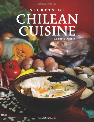 Secrets of Chilean Cuisine (English and Spanish Edition) by Roberto Marin