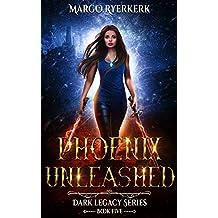 Phoenix Unleashed: A YA Urban Fantasy Novel: Dark Legacy Series Book 5