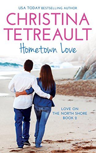 Hometown Love (Love On The North Shore Book 2) (Best Of North Shore)