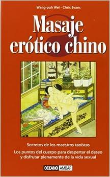 Book's Cover of Masaje erótico chino: Los puntos del cuerpo para despertar el deseo y disfrutar plenamente de la vida sexual (Español) Tapa blanda – 10 septiembre 2003
