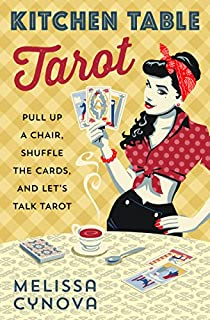 Book Cover: Kitchen Table Tarot: Pull Up a Chair, Shuffle the Cards, and Let's Talk Tarot