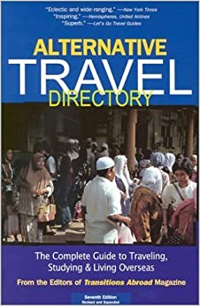 Alternative Travel Directory: The Complete Guide to Traveling, Studying, and Living Overseas (Alternative Travel Directory: The Complete Guide to Work, Study, & Travel Overseas) by Ron Mader (2002-02-04)