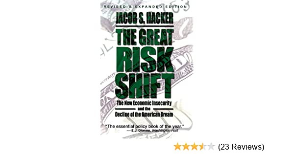 The great risk shift the new economic insecurity and the decline of economic insecurity and the decline of the american dream kindle edition by jacob s hacker politics social sciences kindle ebooks amazon fandeluxe Image collections